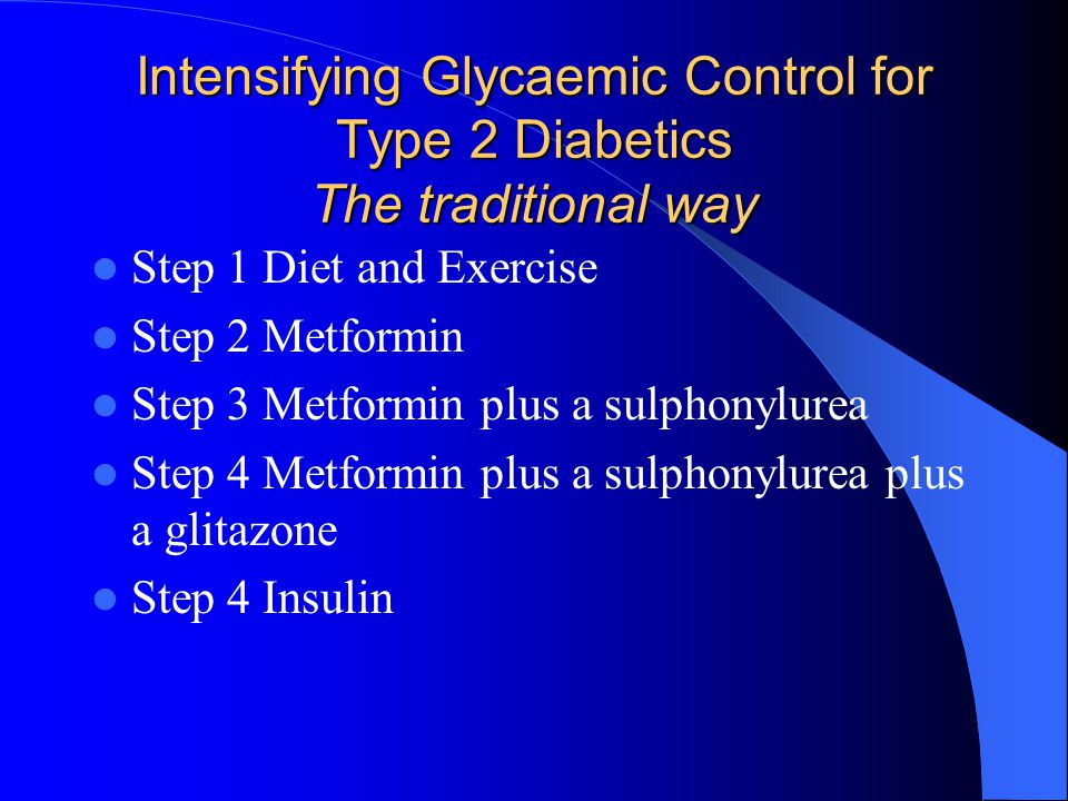 Intensifying Glycaemic Control for Type 2 Diabetics The traditional way