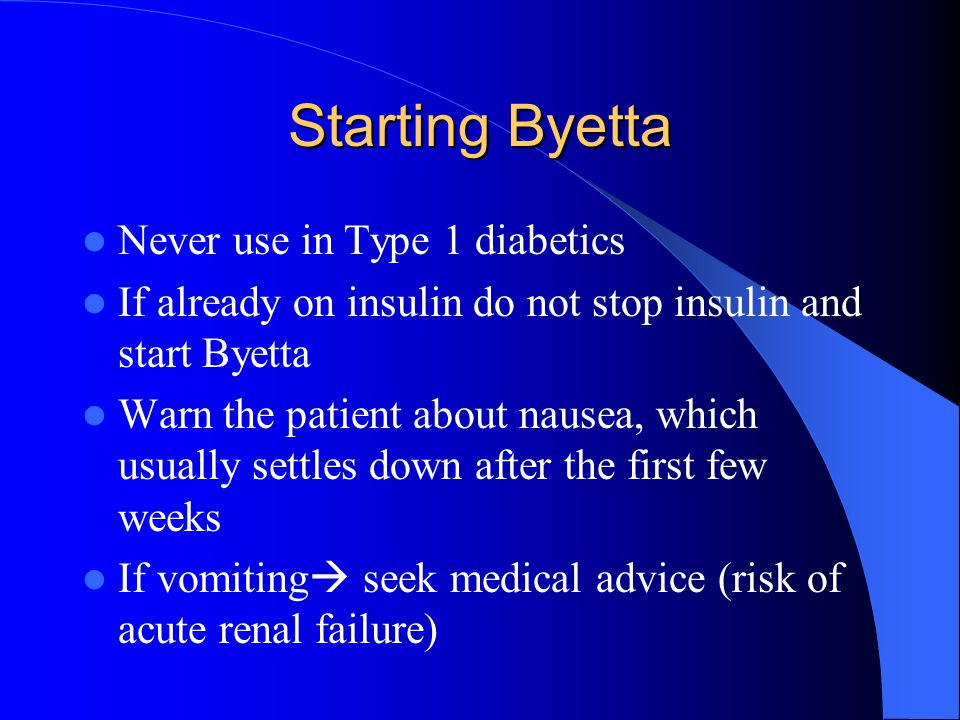 Starting Byetta Never use in Type 1 diabetics