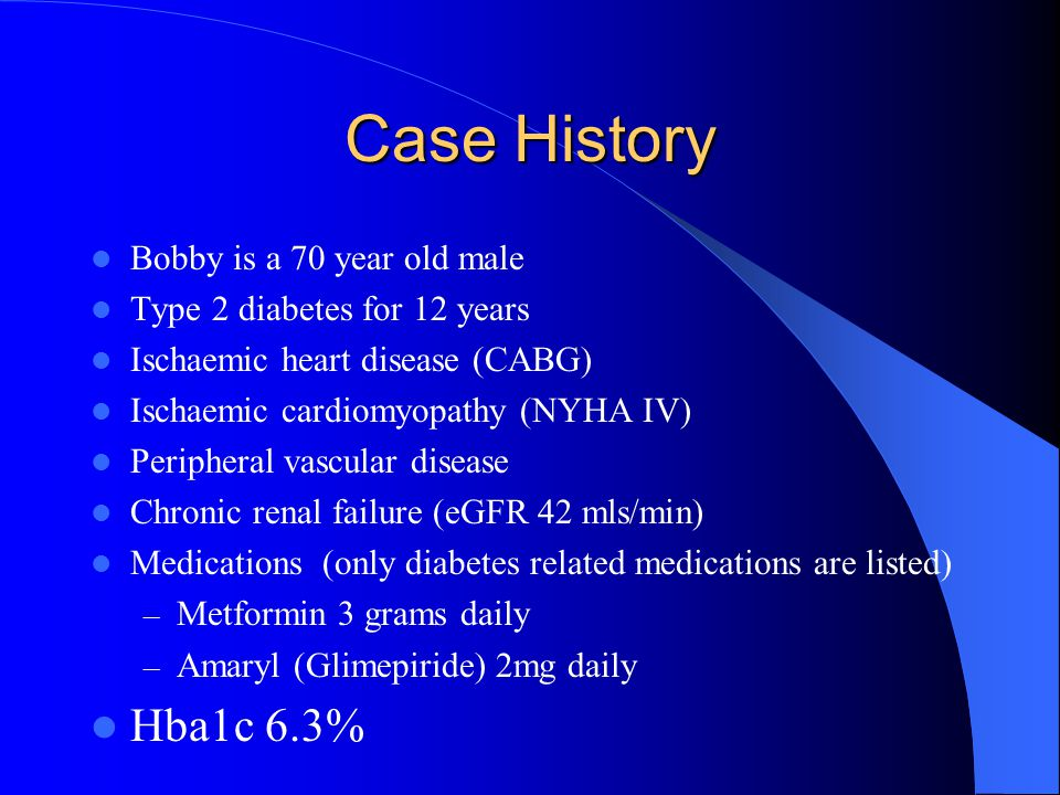 Case History Hba1c 6.3% Bobby is a 70 year old male