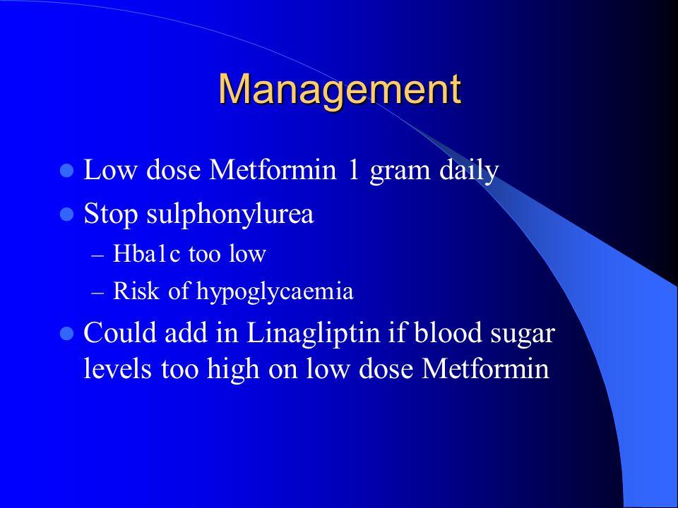 Management Low dose Metformin 1 gram daily Stop sulphonylurea