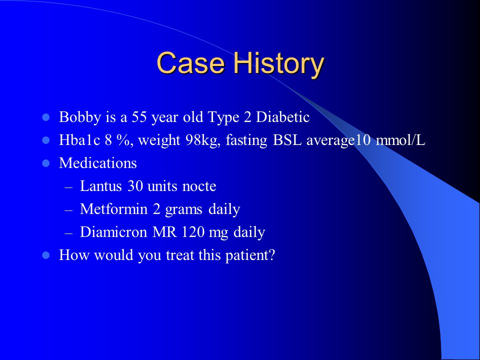 Case History Bobby is a 55 year old Type 2 Diabetic