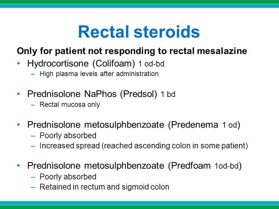 Rectal steroids Only for patient not responding to rectal mesalazine