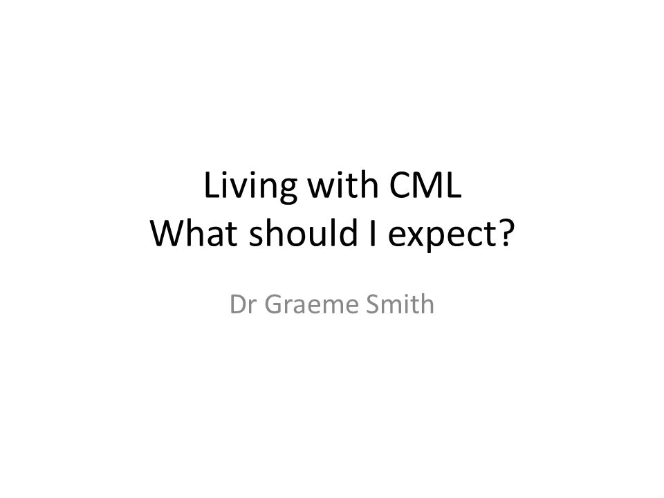 Living with CML What should I expect