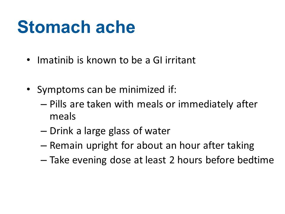 Stomach ache Imatinib is known to be a GI irritant