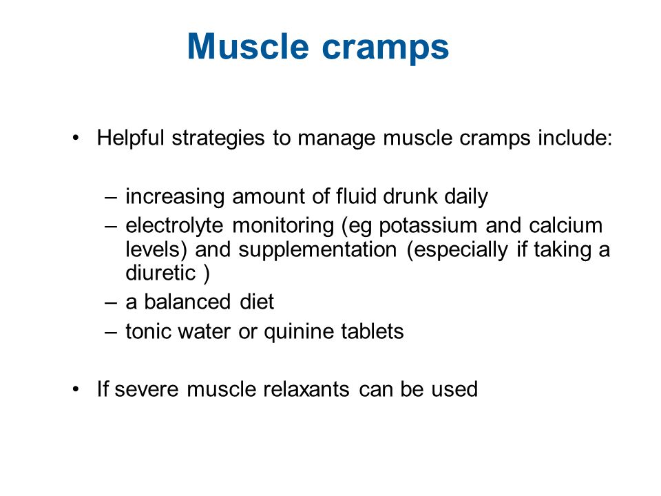 Muscle cramps Helpful strategies to manage muscle cramps include: