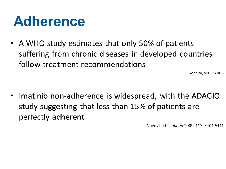 Adherence A WHO study estimates that only 50% of patients suffering from chronic diseases in developed countries follow treatment recommendations.