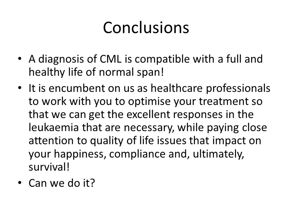 Conclusions A diagnosis of CML is compatible with a full and healthy life of normal span!