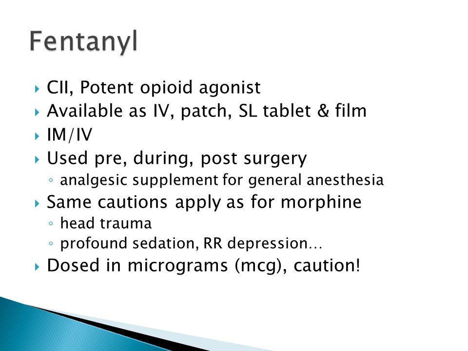 Fentanyl CII, Potent opioid agonist