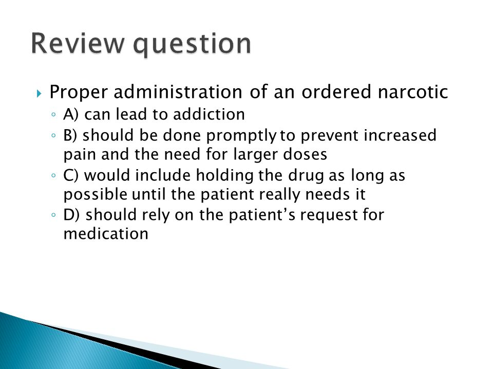 Review question Proper administration of an ordered narcotic