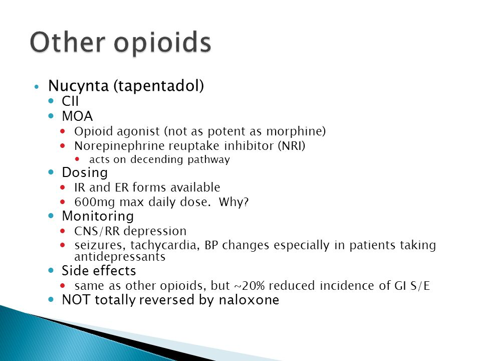 Other opioids Nucynta (tapentadol) CII MOA Dosing Monitoring