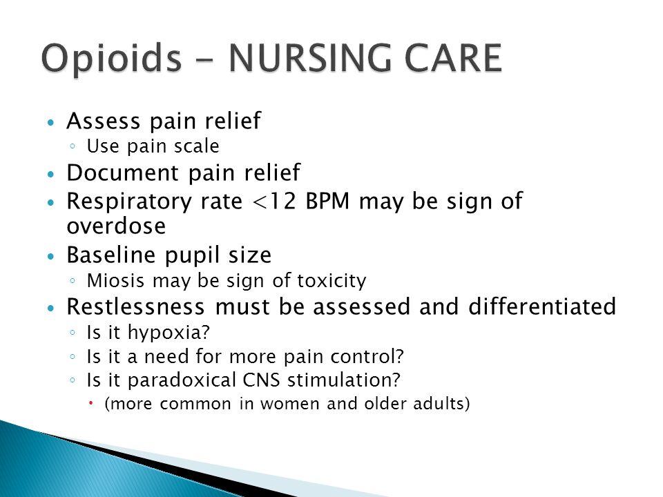Opioids - NURSING CARE Assess pain relief Document pain relief