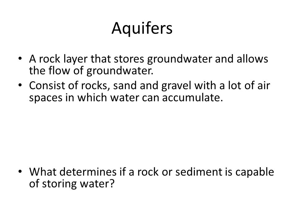 Aquifers A rock layer that stores groundwater and allows the flow of groundwater.