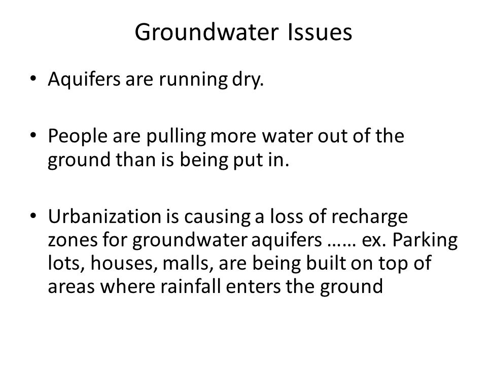 Groundwater Issues Aquifers are running dry.