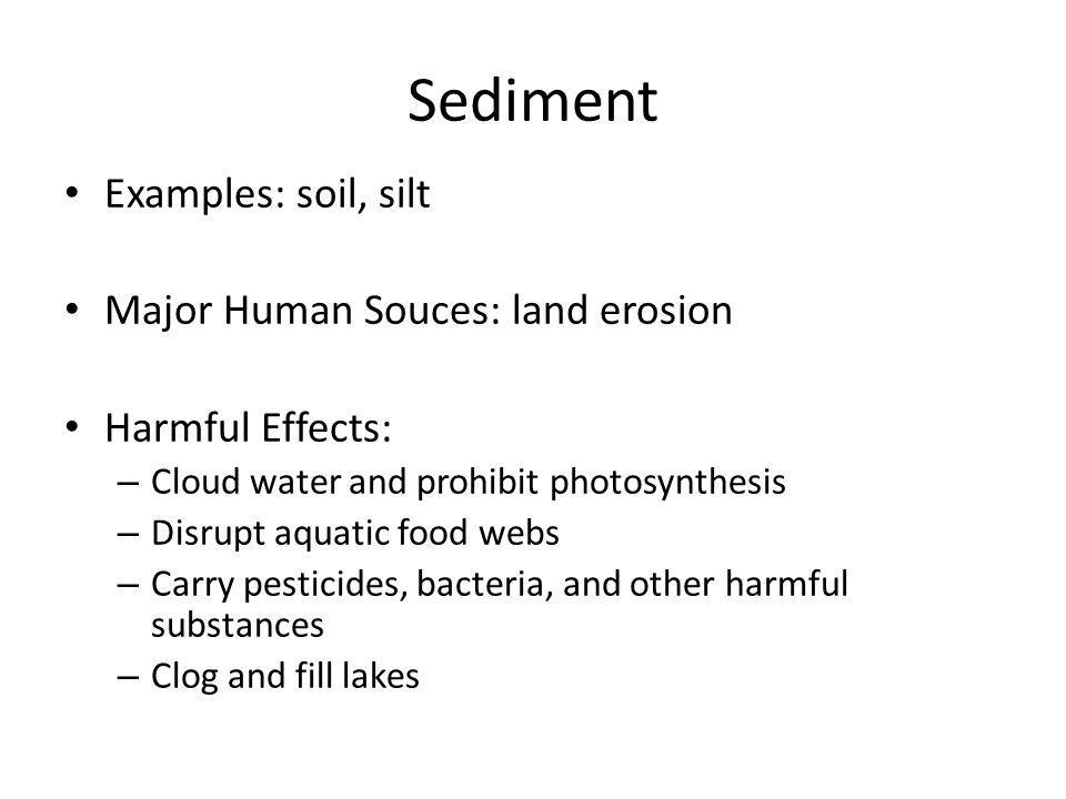 Sediment Examples: soil, silt Major Human Souces: land erosion