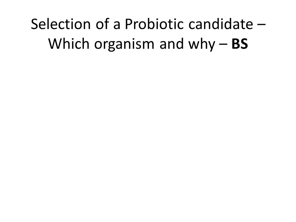 Selection of a Probiotic candidate – Which organism and why – BS