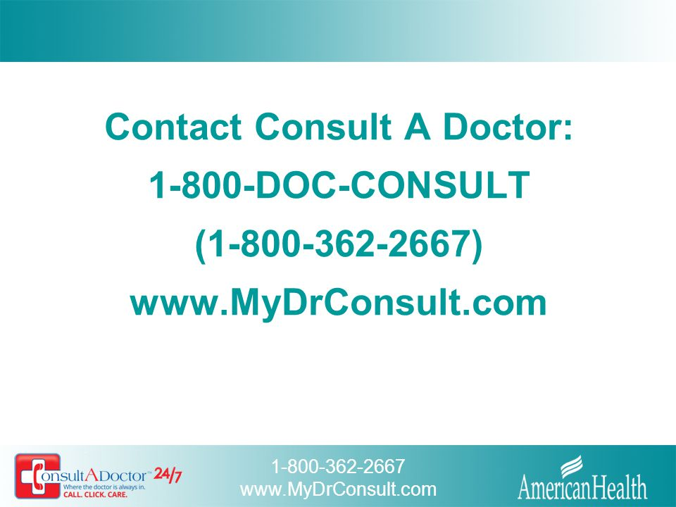 Contact Consult A Doctor: 1-800-DOC-CONSULT (1-800-362-2667) www