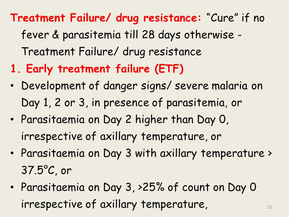 Treatment Failure/ drug resistance: Cure if no fever & parasitemia till 28 days otherwise - Treatment Failure/ drug resistance