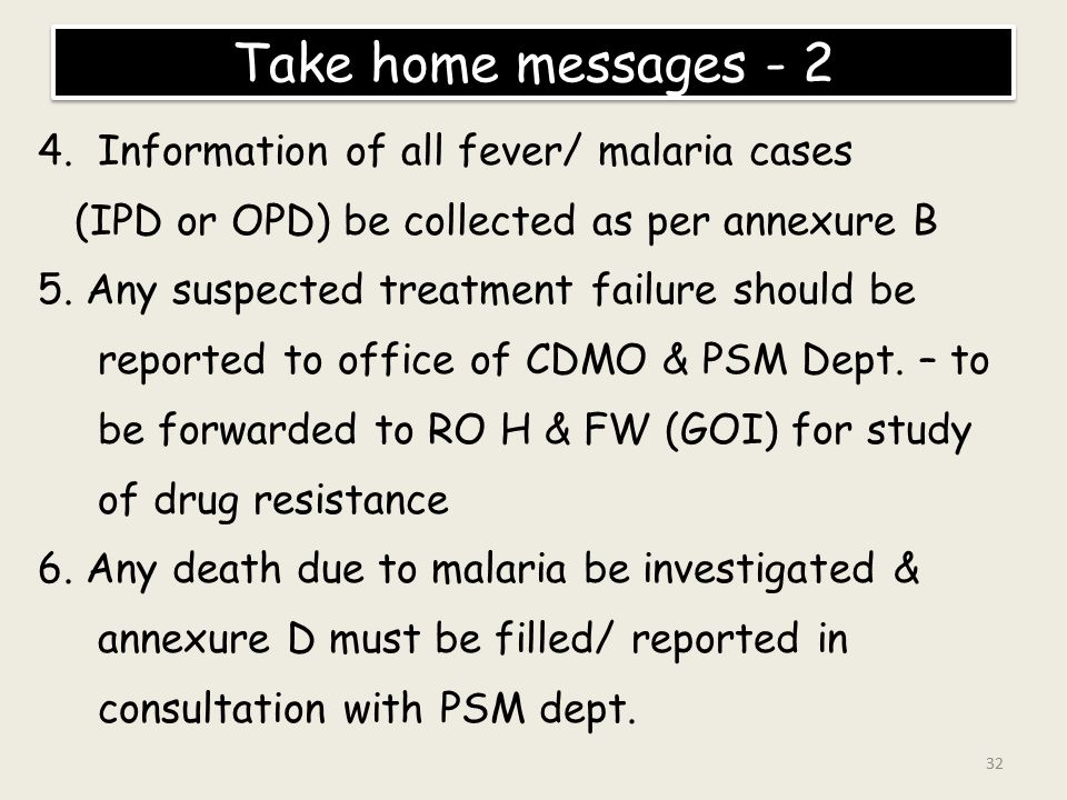 Take home messages - 2 Information of all fever/ malaria cases
