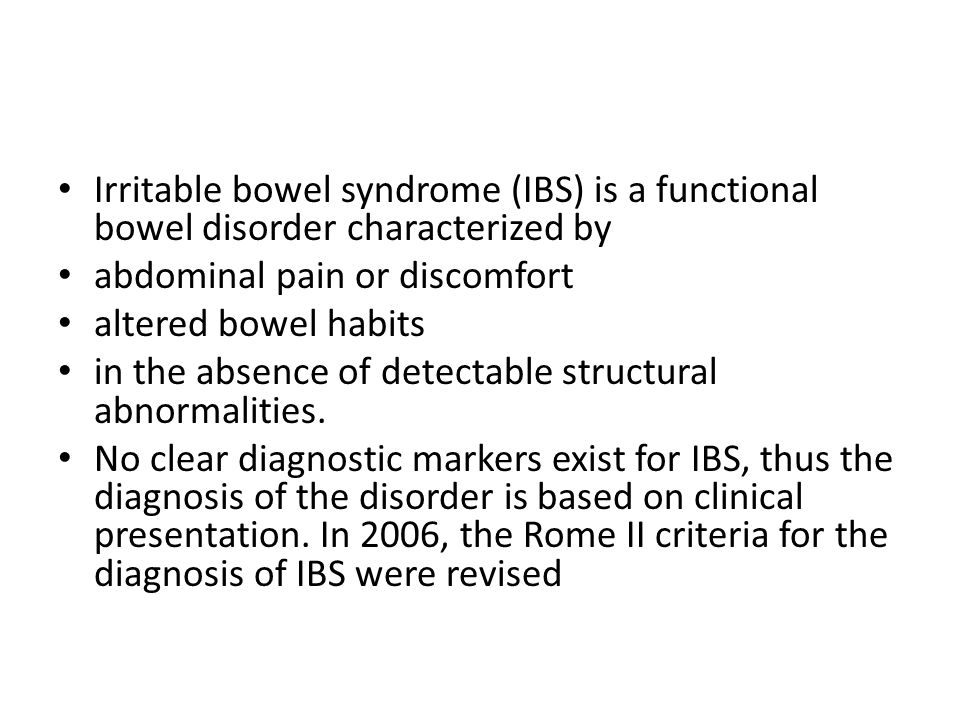 Irritable bowel syndrome (IBS) is a functional bowel disorder characterized by