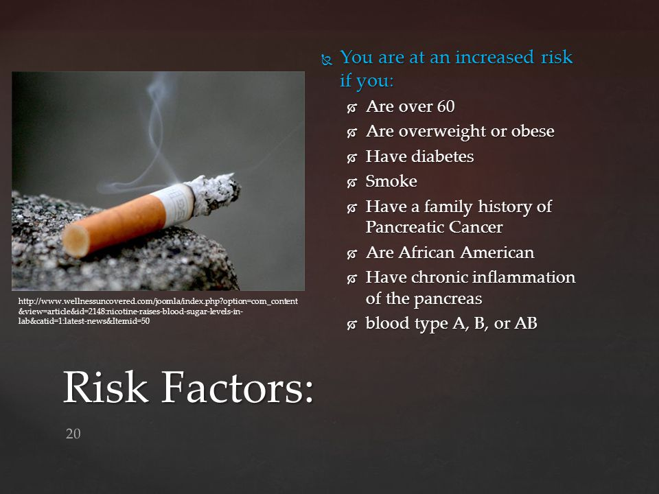 Risk Factors: You are at an increased risk if you: Are over 60