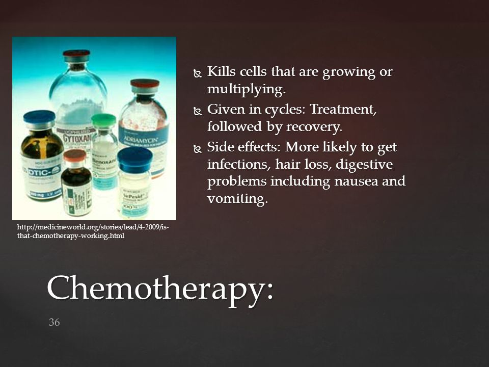 Chemotherapy: Kills cells that are growing or multiplying.