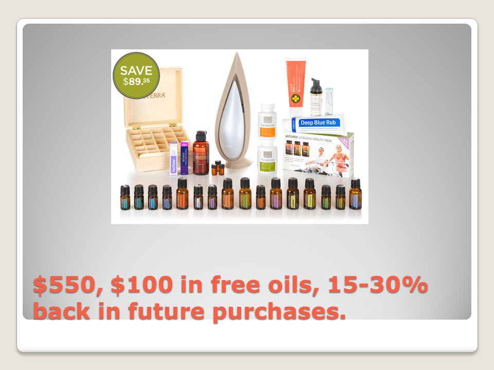$550, $100 in free oils, 15-30% back in future purchases.