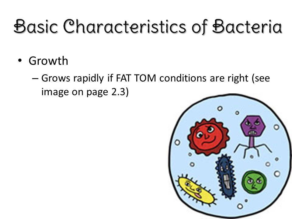 Growth Grows rapidly if FAT TOM conditions are right (see image on page 2.3)
