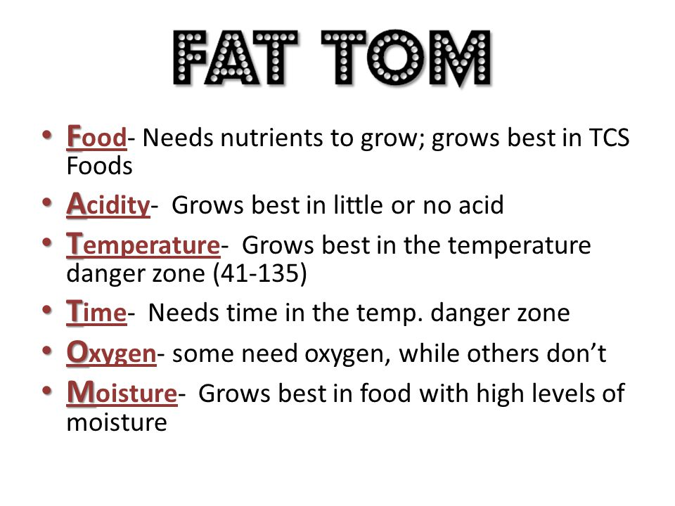 Food- Needs nutrients to grow; grows best in TCS Foods