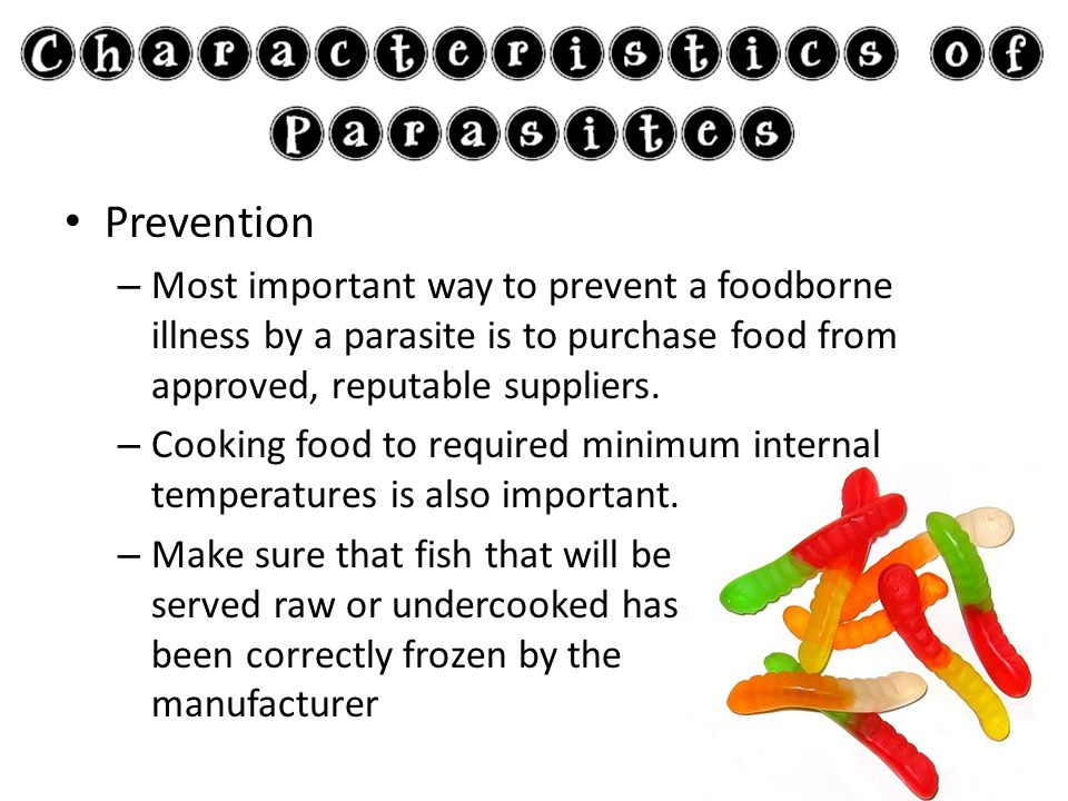 Prevention Most important way to prevent a foodborne illness by a parasite is to purchase food from approved, reputable suppliers.