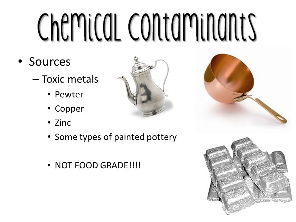 Sources Toxic metals Pewter Copper Zinc Some types of painted pottery