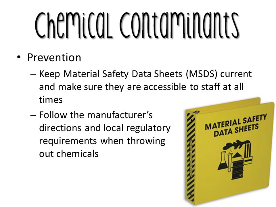 Prevention Keep Material Safety Data Sheets (MSDS) current and make sure they are accessible to staff at all times.