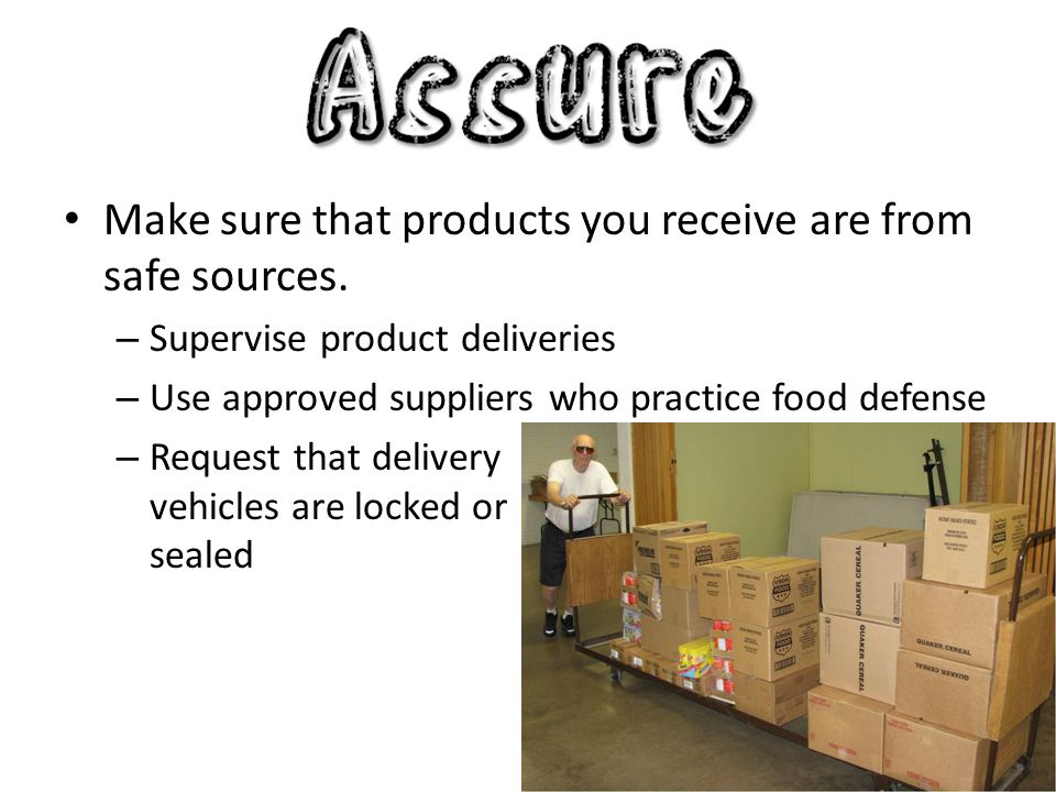 Make sure that products you receive are from safe sources.