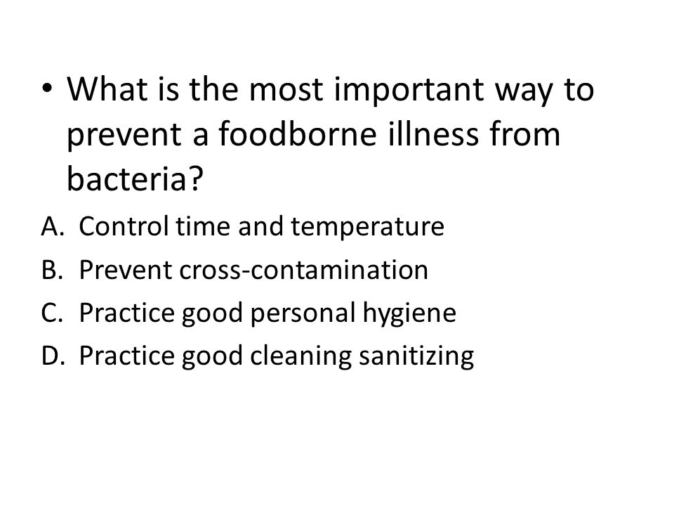 What is the most important way to prevent a foodborne illness from bacteria