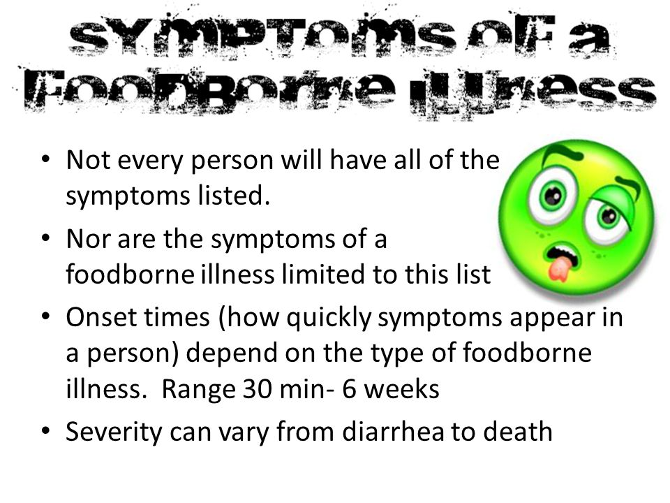 Not every person will have all of the symptoms listed.