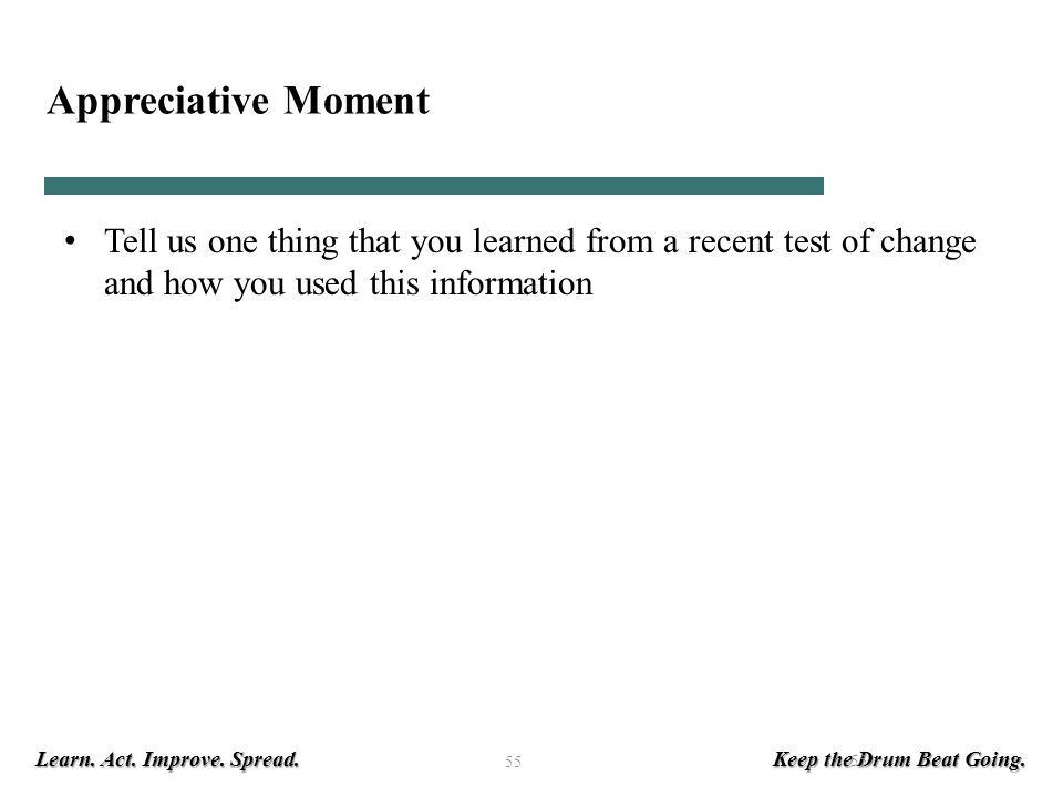 Appreciative Moment Tell us one thing that you learned from a recent test of change and how you used this information.
