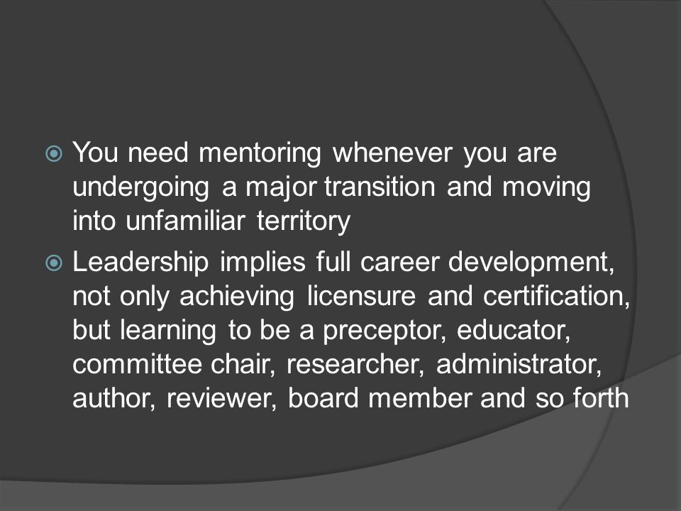 You need mentoring whenever you are undergoing a major transition and moving into unfamiliar territory