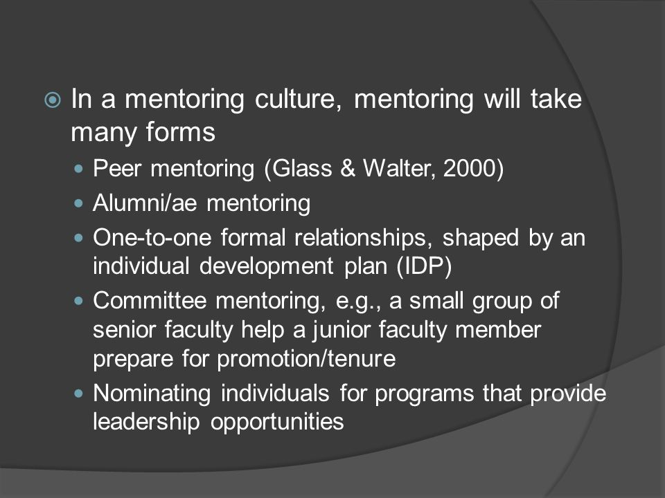 In a mentoring culture, mentoring will take many forms