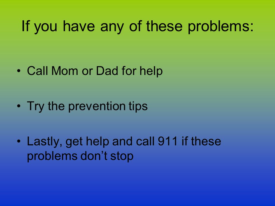 If you have any of these problems: