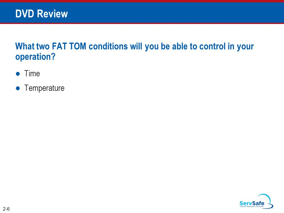 DVD Review What two FAT TOM conditions will you be able to control in your operation Time. Temperature.