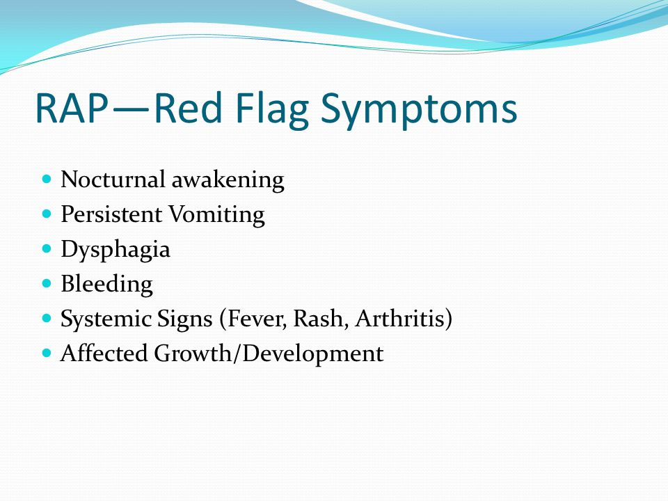 RAP—Red Flag Symptoms Nocturnal awakening Persistent Vomiting
