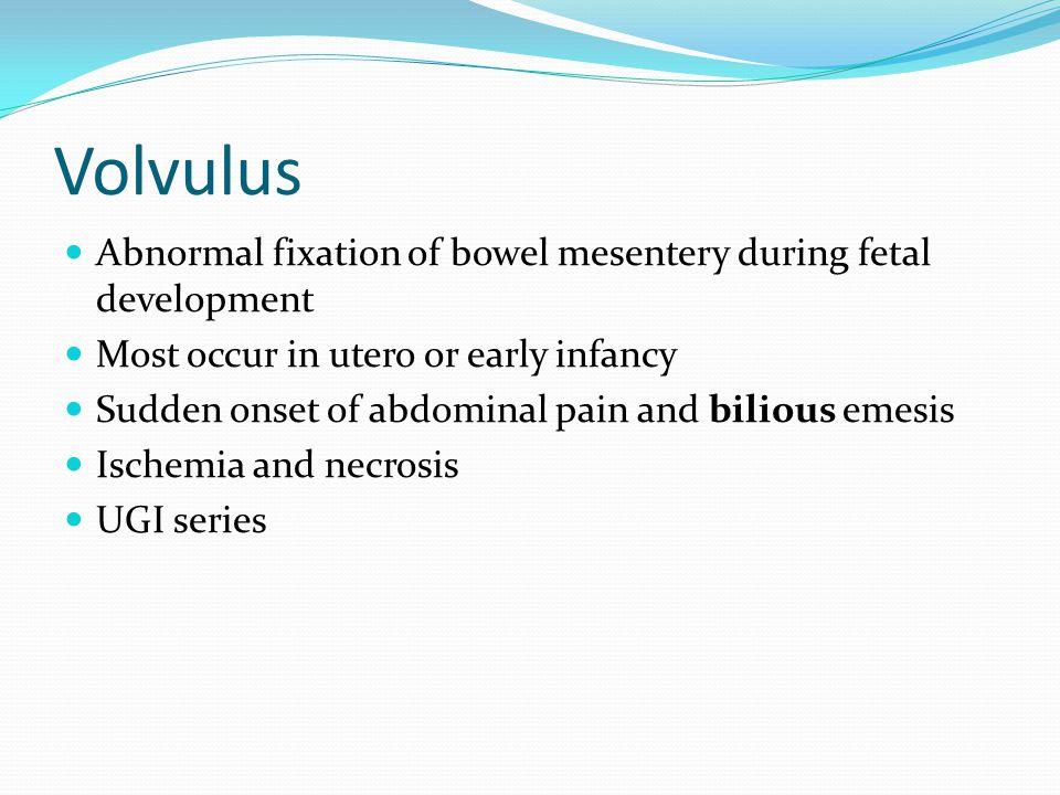 Volvulus Abnormal fixation of bowel mesentery during fetal development