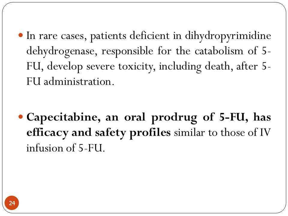 In rare cases, patients deficient in dihydropyrimidine dehydrogenase, responsible for the catabolism of 5- FU, develop severe toxicity, including death, after 5- FU administration.