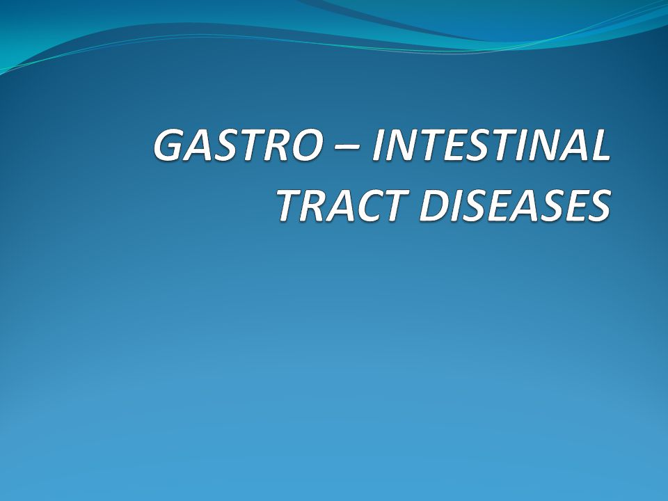 GASTRO – INTESTINAL TRACT DISEASES