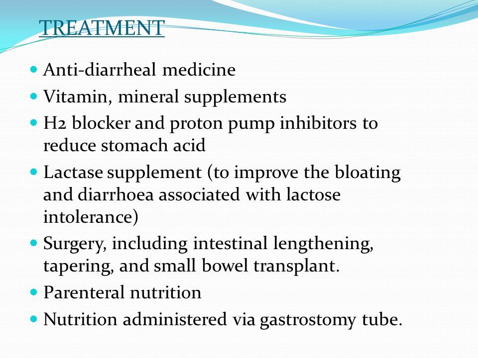TREATMENT Anti-diarrheal medicine Vitamin, mineral supplements