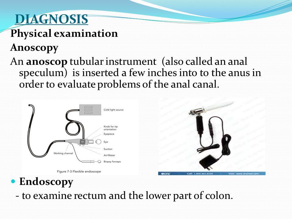 DIAGNOSIS Physical examination Anoscopy