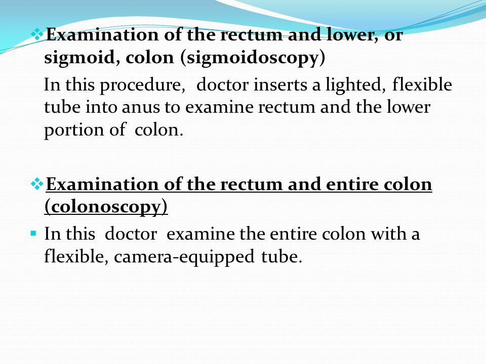 Examination of the rectum and lower, or sigmoid, colon (sigmoidoscopy)