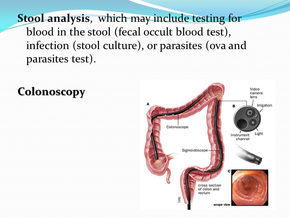 Stool analysis, which may include testing for blood in the stool (fecal occult blood test), infection (stool culture), or parasites (ova and parasites test).