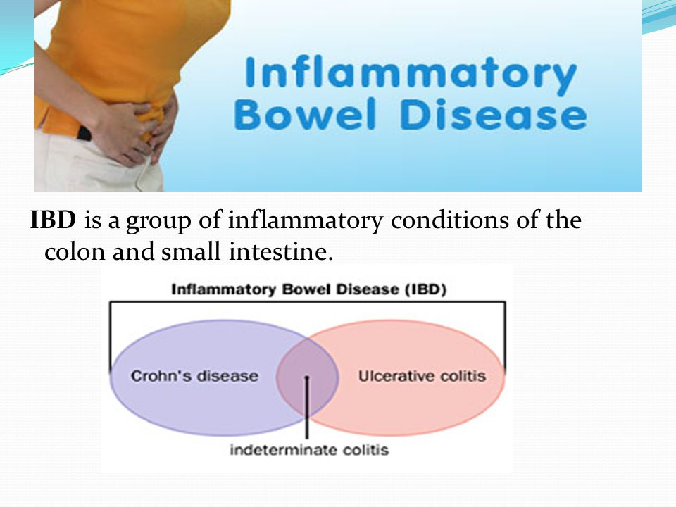 IBD is a group of inflammatory conditions of the colon and small intestine.