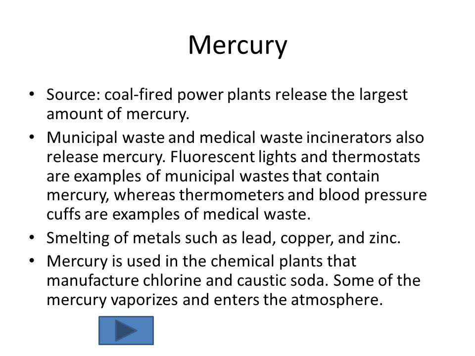 Mercury Source: coal-fired power plants release the largest amount of mercury.
