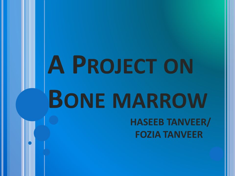 A Project on Bone marrow HASEEB TANVEER/ FOZIA TANVEER